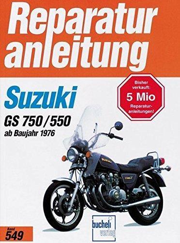 Reparaturanleitung Suzuki GS 750 / GS 550 (4 Zylinder ab 1976: GS 750 B, GS 750 DB, GS 550 B)